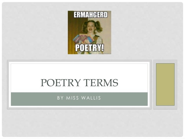 B Y M I S S WA L L I S POETRY TERMS