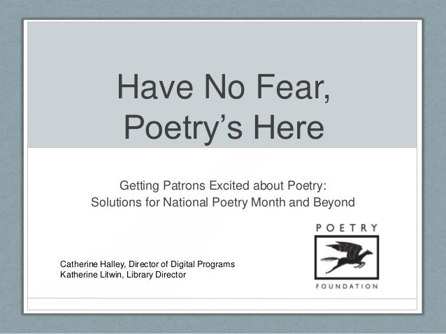 Have No Fear,              Poetry's Here             Getting Patrons Excited about Poetry:        Solutions for National P...