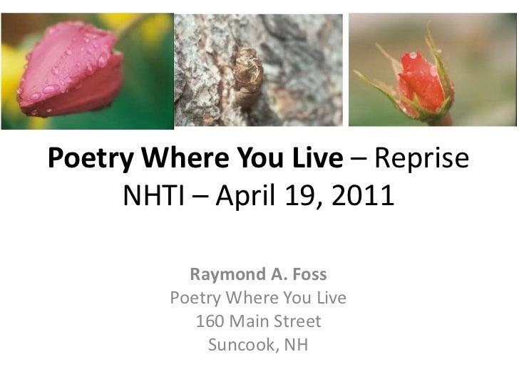Poetry Where You Live – RepriseNHTI – April 19, 2011<br />Raymond A. Foss<br />Poetry Where You Live<br />160 Main Street<...