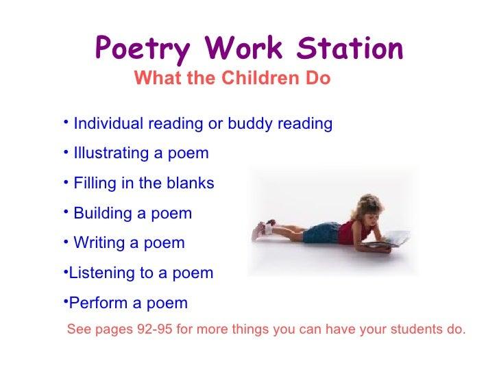 Poetry Work Station <ul><li>Individual reading or buddy reading  </li></ul><ul><li>Illustrating a poem </li></ul><ul><li>F...