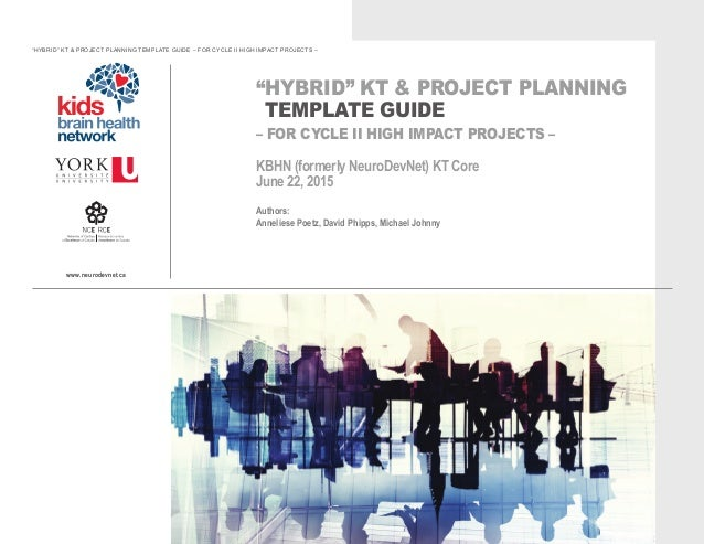 "www.neurodevnet.ca ""HYBRID"" KT & PROJECT PLANNING TEMPLATE GUIDE – FOR CYCLE II HIGH IMPACT PROJECTS – KBHN (formerly Neur..."