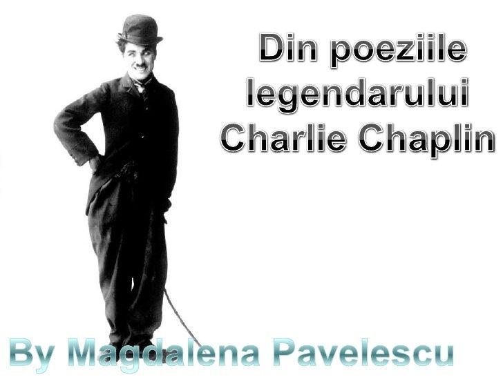 Din poeziile<br />legendarului<br />Charlie Chaplin <br />By Magdalena Pavelescu<br />