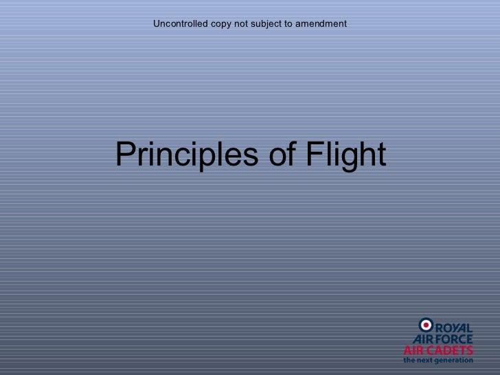 Uncontrolled copy not subject to amendment <ul><li>Principles of Flight </li></ul>