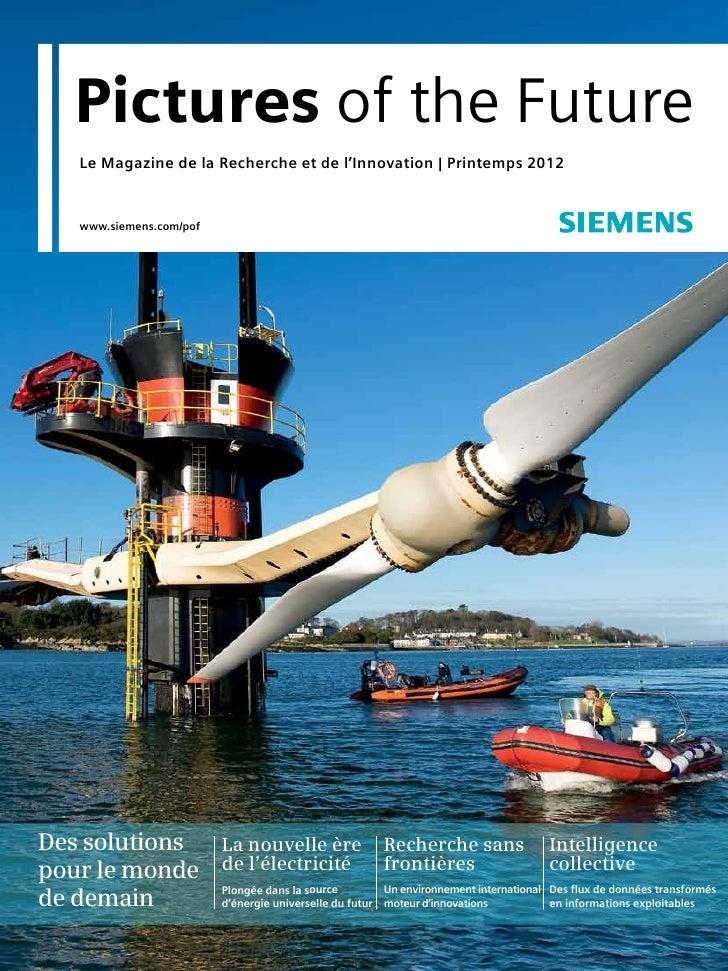 Pictures of the Future     Le Magazine de la Recherche et de l'Innovation | Printemps 2012     www.siemens.com/pofDes solu...