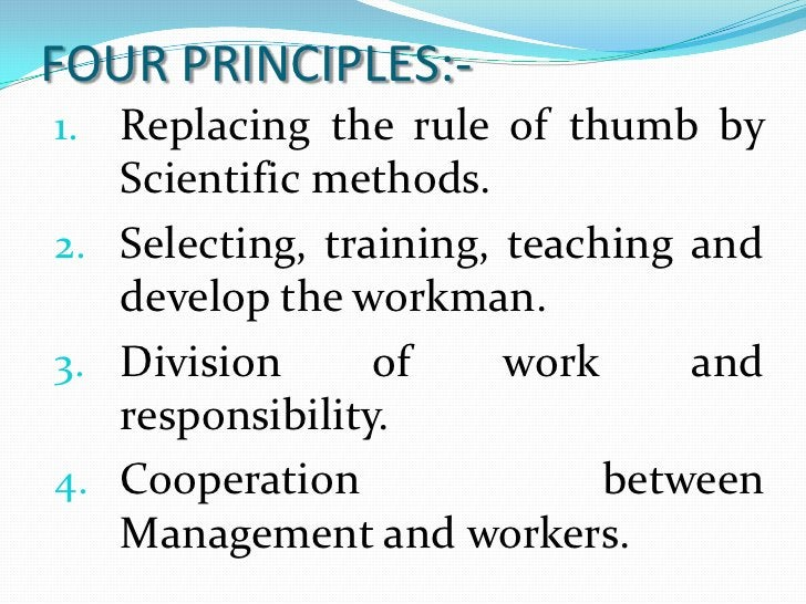 FOUR PRINCIPLES:-<br />Replacing the rule of thumb by Scientific methods.<br />Selecting, training, teaching and develop t...