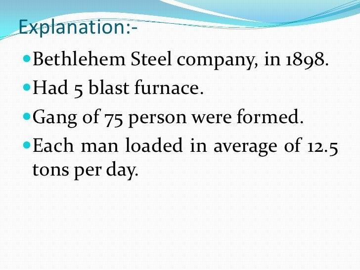 Explanation:-<br />Bethlehem Steel company, in 1898.<br />Had 5 blast furnace.<br />Gang of 75 person were formed.<br />Ea...