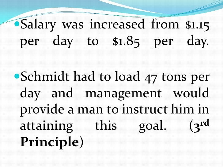 Salary was increased from $1.15 per day to $1.85 per day.<br />Schmidt had to load 47 tons per day and management would pr...