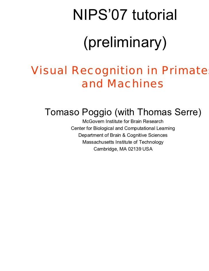 NIPS'07 tutorial            (preliminary)Visual Recognition in Primates        and Machines  Tomaso Poggio (with Thomas Se...