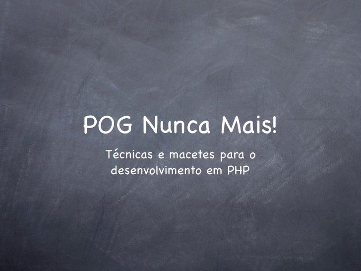 POG Nunca Mais!  Técnicas e macetes para o   desenvolvimento em PHP
