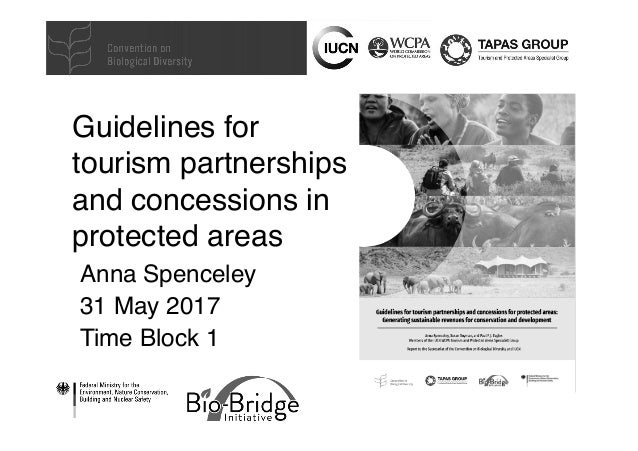 Guidelines for tourism partnerships and concessions in protected areas Anna Spenceley 31 May 2017 Time Block 1