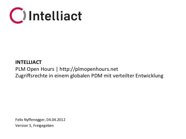 INTELLIACTPLM Open Hours | http://plmopenhours.netZugriffsrechte in einem globalen PDM mit verteilter EntwicklungFelix Nyf...