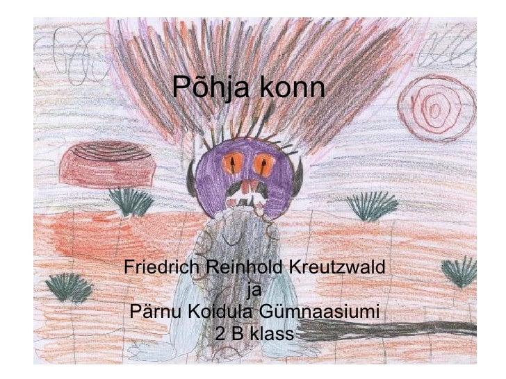 Põhja konn Friedrich Reinhold Kreutzwald ja Pärnu Koidula Gümnaasiumi 2 B klass