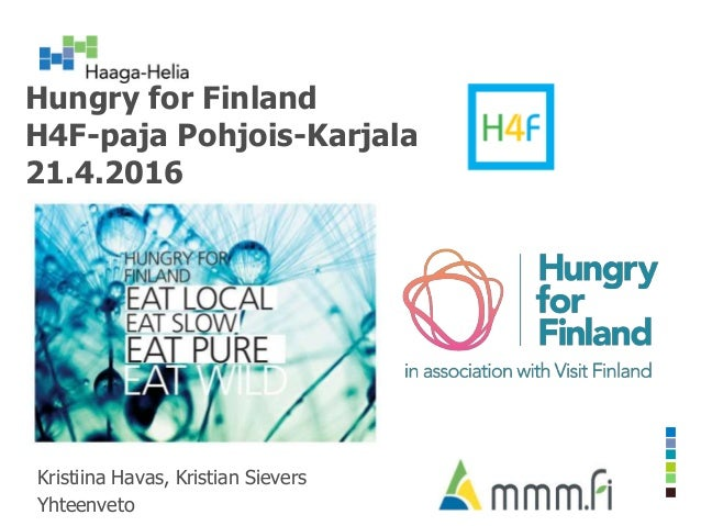 Hungry for Finland H4F-paja Pohjois-Karjala 21.4.2016 Kristiina Havas, Kristian Sievers Yhteenveto