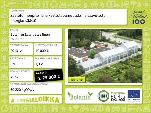 Lisätietoja Säätötoimenpiteillä ja käyttötapamuutoksilla saavutettu energiansäästö Botanian kasvitieteellinen puutarha 201...