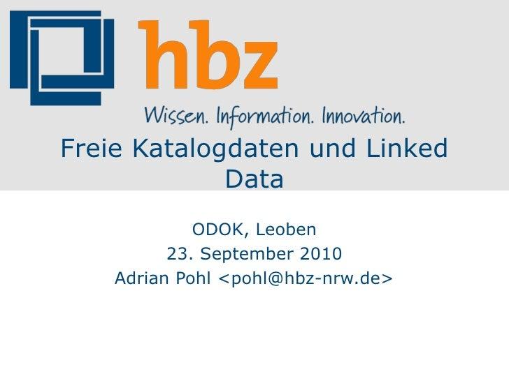 Freie Katalogdaten und Linked              Data              ODOK, Leoben           23. September 2010     Adrian Pohl <po...