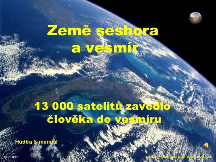 SOURCE: YAN ARTHUS- BERTRAND & NASA & esa 02-01-2011 Země seshora a vesmír 13 000 satelitů zavedlo člověka do vesmíru Hudb...