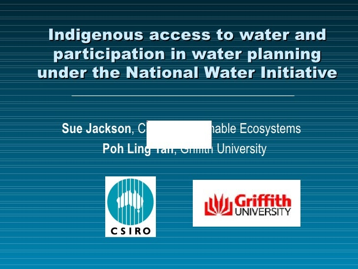 Indigenous access to water and participation in water planning under the National Water Initiative Sue Jackson , CSIRO Sus...