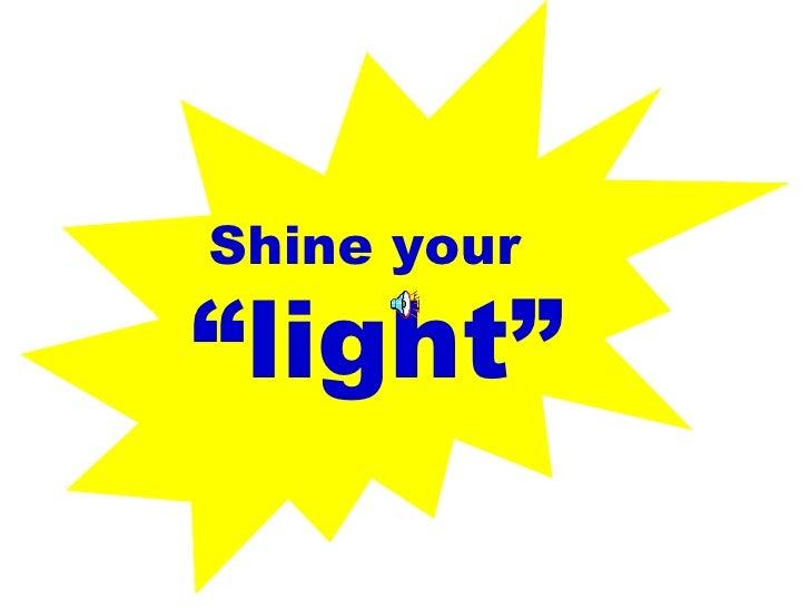 "Shine your  ""light"""