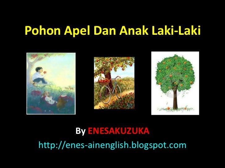 Pohon Apel Dan Anak Laki-Laki           By ENESAKUZUKA  http://enes-ainenglish.blogspot.com