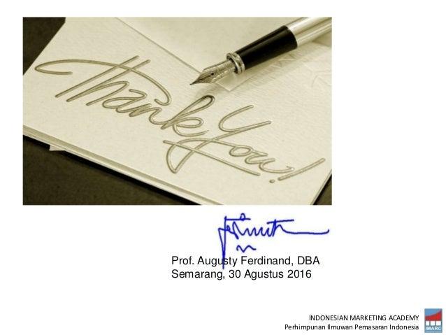 INDONESIAN MARKETING ACADEMY Perhimpunan Ilmuwan Pemasaran Indonesia Prof. Augusty Ferdinand, DBA Semarang, 30 Agustus 2016