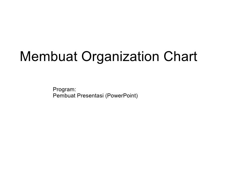 Membuat Organization Chart Program:  Pembuat Presentasi (PowerPoint)