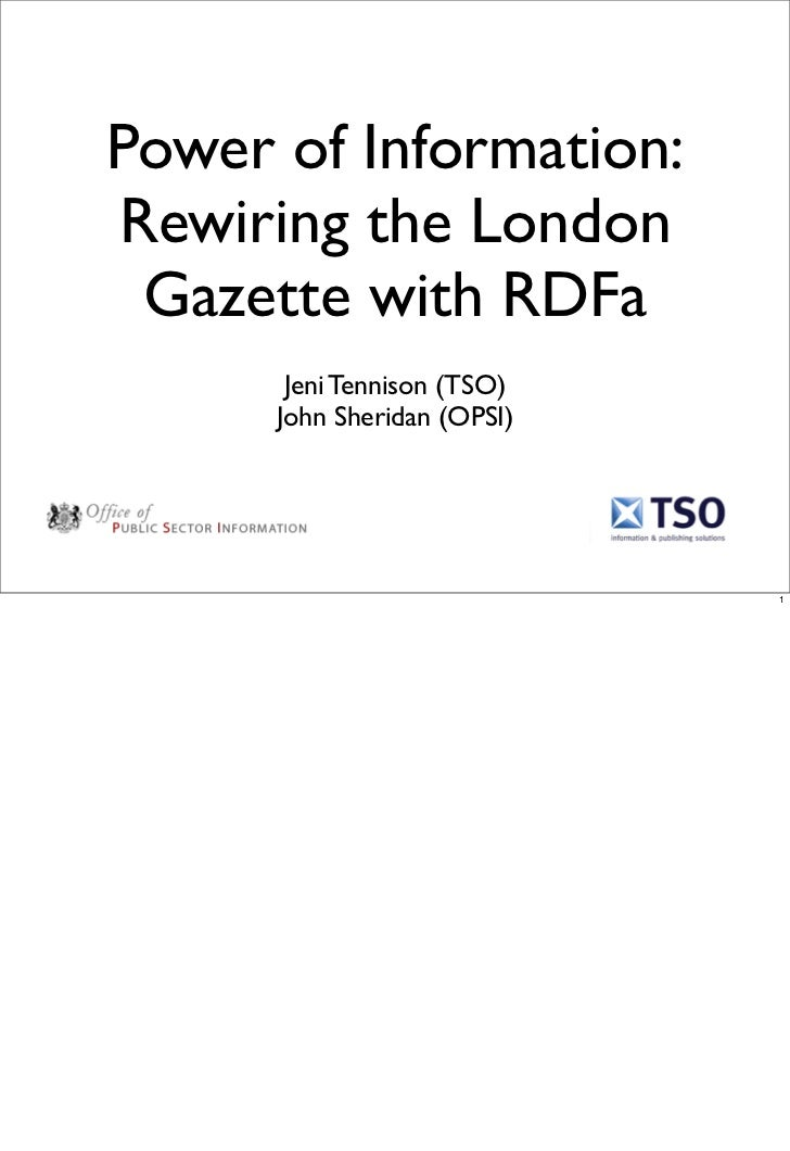 Power of Information: Rewiring the London  Gazette with RDFa        Jeni Tennison (TSO)       John Sheridan (OPSI)        ...