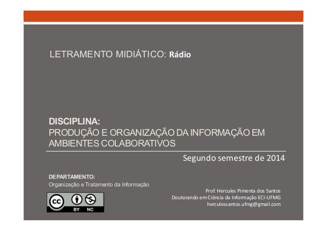 LETRAMENTO MIDIÁTICO: Rádio  DISCIPLINA:  PRODUÇÃO E ORGANIZAÇÃO DA INFORMAÇÃO EM  AMBIENTES COLABORATIVOS  Segundo semest...