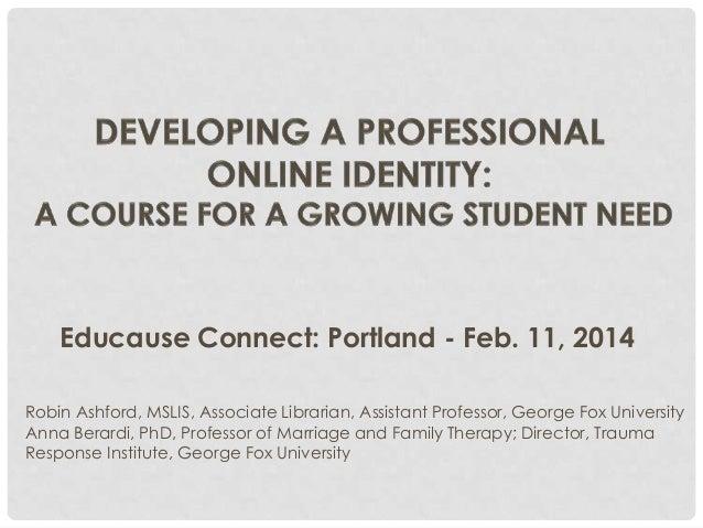 Educause Connect: Portland - Feb. 11, 2014 Robin Ashford, MSLIS, Associate Librarian, Assistant Professor, George Fox Univ...