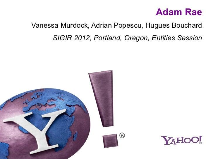 Adam RaeVanessa Murdock, Adrian Popescu, Hugues Bouchard     SIGIR 2012, Portland, Oregon, Entities Session