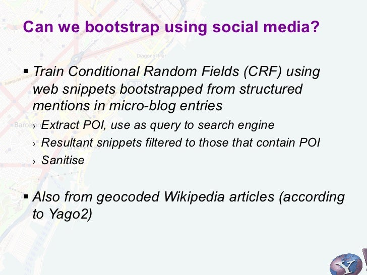 Can we bootstrap using social media?§Train Conditional Random Fields (CRF) using   web snippets bootstrapped from struct...