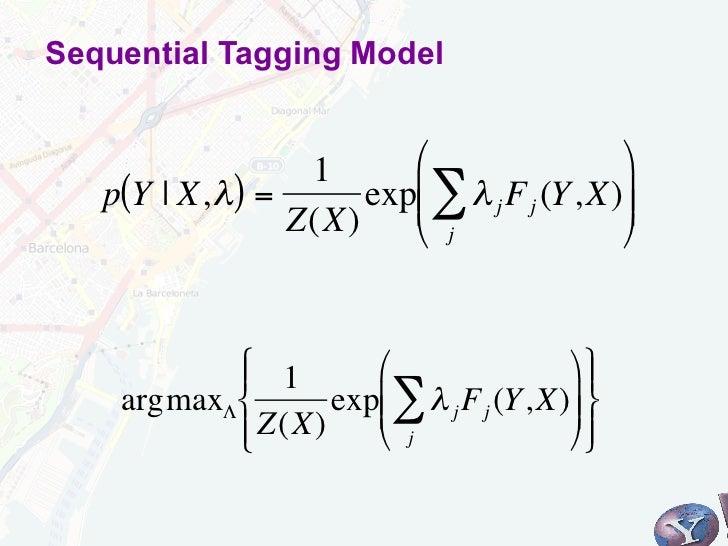 Sequential Tagging Model                   1      $                    p(Y | X, λ ) =      exp& ∑ λ j F j (Y, X))         ...