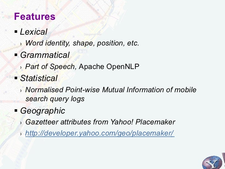 Features§Lexical ›   Word identity, shape, position, etc.§Grammatical ›   Part of Speech, Apache OpenNLP§Statistic...
