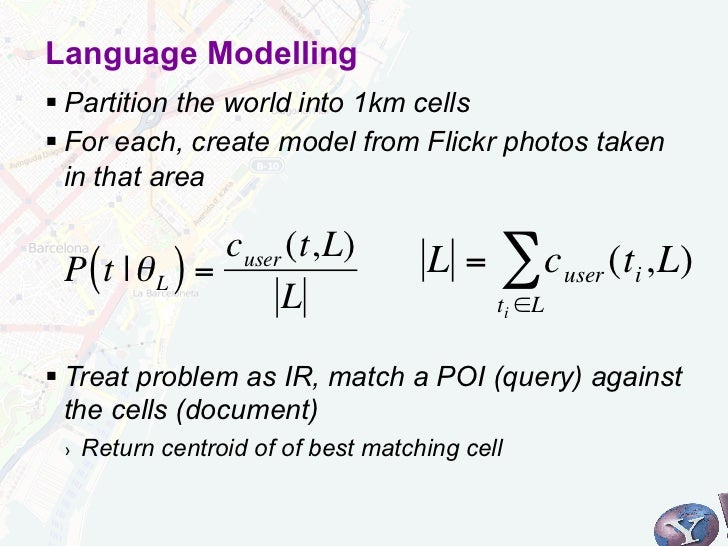 Language Modelling§Partition the world into 1km cells§For each, create model from Flickr photos taken   in that area  ...