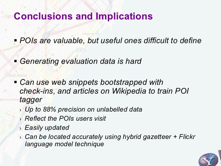 Conclusions and Implications§ POIs are valuable, but useful ones difficult to define§ Generating evaluation data is ha...