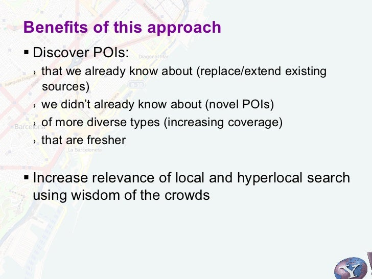 Benefits of this approach§Discover POIs: ›   that we already know about (replace/extend existing      sources) ›   we ...