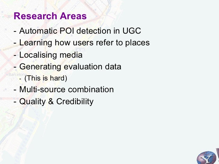 Research Areas- Automatic POI detection in UGC- Learning how users refer to places- Localising media- Generating evalu...