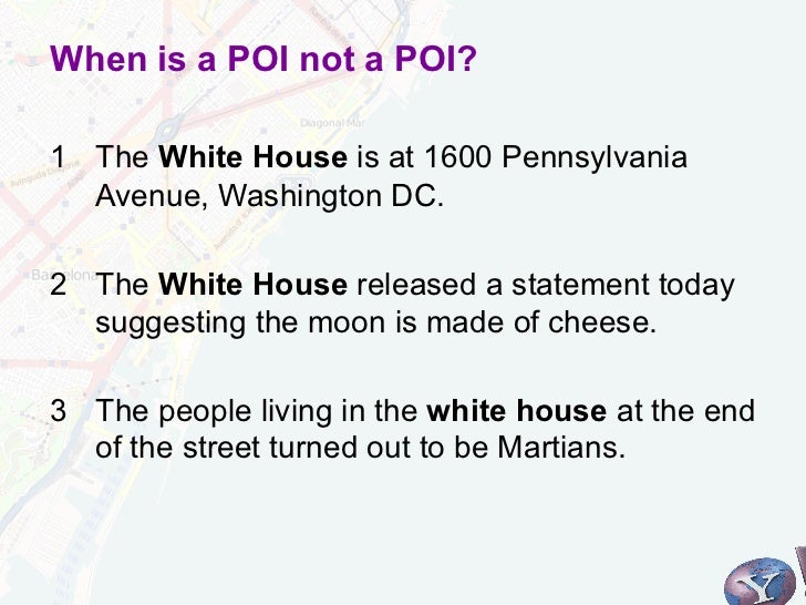 When is a POI not a POI?1 The White House is at 1600 Pennsylvania   Avenue, Washington DC.2 The White House released a s...