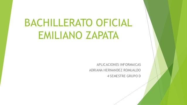 BACHILLERATO OFICIAL EMILIANO ZAPATA APLICACIONES INFORMAICAS ADRIANA HERNANDEZ ROMUALDO 4 SEMESTRE GRUPO D