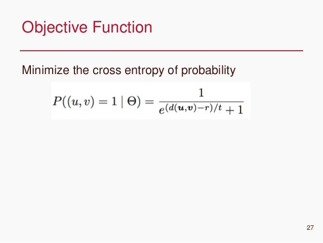 CONFIDENTIAL Minimize the cross entropy of probability Objective Function 27