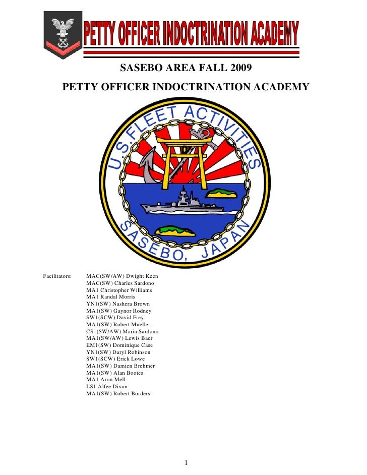 SASEBO AREA FALL 2009         PETTY OFFICER INDOCTRINATION ACADEMY     Facilitators:   MAC(SW/AW) Dwight Keen             ...