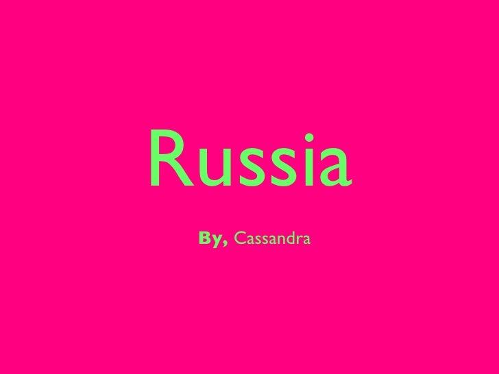 Russia <ul><li>By,  Cassandra  </li></ul>