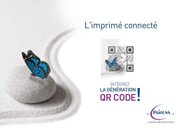 L'imprimé connecté  LA GÉNÉRATION  QR CODE! INTÉGREZ