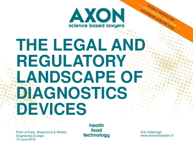 THE LEGAL AND REGULATORY LANDSCAPE OF DIAGNOSTICS DEVICES Point-of-Care, Biosensors & Mobile Diagnostics Europe 19 June 20...