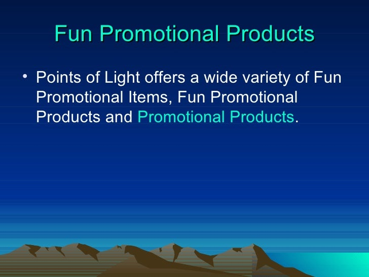 Fun Promotional Products <ul><li>Points of Light offers a wide variety of Fun Promotional Items, Fun Promotional Products ...