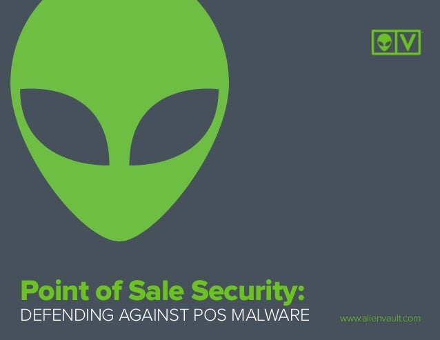 Point of Sale Security: DEFENDING AGAINST POS MALWARE www.alienvault.com