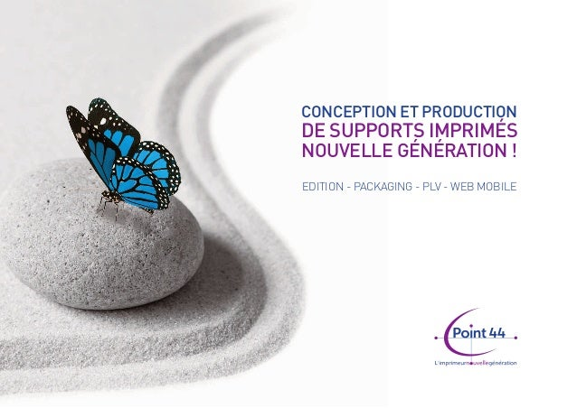 CONCEPTION ET PRODUCTION  DE SUPPORTS IMPRIMÉS  NOUVELLE GÉNÉRATION !  EDITION - PACKAGING - PLV - WEB MOBILE