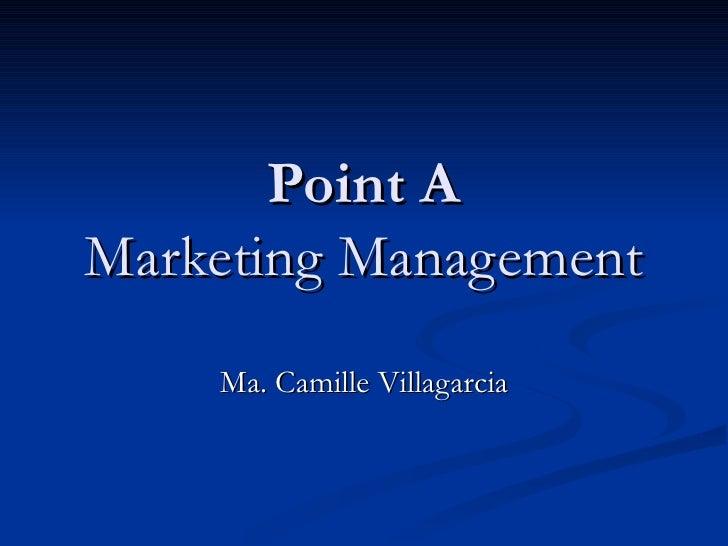 Point A Marketing Management Ma. Camille Villagarcia