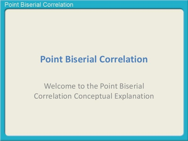 Point Biserial Correlation  Welcome to the Point Biserial  Correlation Conceptual Explanation