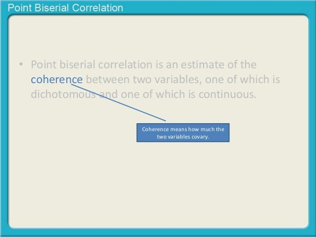 What is a Point Biserial Correlation? Slide 3