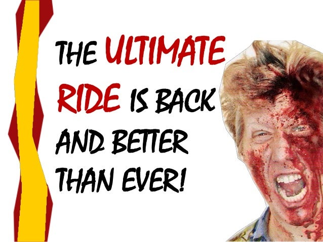 THE ULTIMATE RIDE IS BACK AND BETTER THAN EVER!